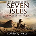 Blood of the Earth: Sovereign of the Seven Isles, Book 4 Audiobook by David A. Wells Narrated by Derek Perkins