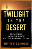 Twilight in the Desert: The Coming Saudi Oil Shock and the World Economy