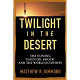 Twilight in the Desert: The Coming Saudi Oil Shock and the World Economyby Matthew R. Simmons