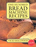 Smallwood One Hundred Bread Machine Recipes