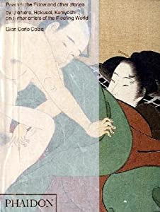 Poem of the Pillow and Other Stories By Utamaro, Hokusai, Kuniyoshi, and Other Artists of the Floating World by Gian Carlo Calza
