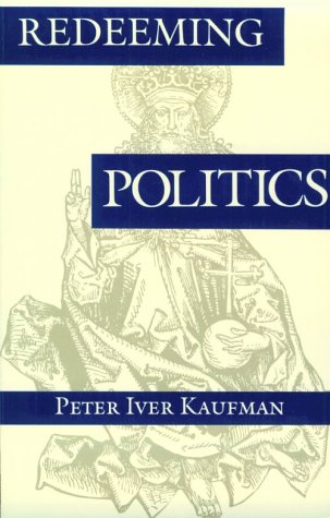 Redeeming Politics, PETER IVER KAUFMAN