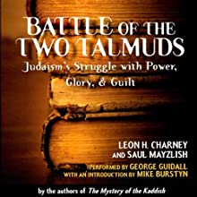Battle of the Two Talmuds: Judaism's Struggle with Power, Glory, & Guilt (       UNABRIDGED) by Saul Mayzlish, Leon H. Charney Narrated by George Guidall