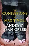 The Confessions of Max Tivoli - Andrew Sean Greer