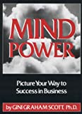 Mind Power: Picture Your Way to Success in Business (0135835275) by Gini Graham Scott