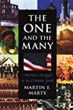 The One and the Many: America's Struggle for the Common Good (The Joanna Jackson Goldman Memorial Lecture on American Civilization and Government) (067463828X) by Marty, Martin E.