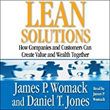 Lean Solutions: How Companies and Customers Can Create Value and Wealth Together (       ABRIDGED) by James P. Womack, Daniel T. Jones Narrated by James P. Womack
