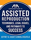 img - for The ABA Guide to Assisted Reproduction: Techniques, Legal Issues, and Pathways to Success (ABA Consumer Guide) book / textbook / text book