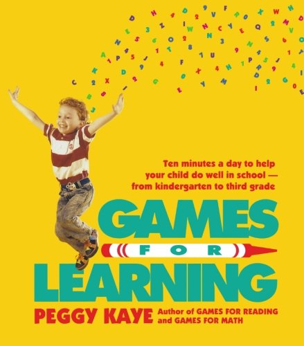 Games For Learning: Ten Minutes A Day To Help Your Child Do Well In School - From Kindergarten To Third Grade