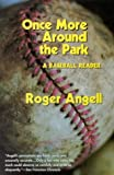 Once More Around the Park: A Baseball Reader (1566633710) by Angell, Roger