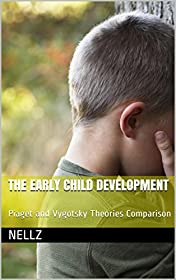 The Early Child Development: Piaget and Vygotsky Theories Comparison