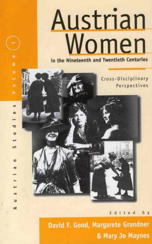 Austrian Women in the Nineteenth and Twentieth Centuries: Cross-Disciplinary Perspectives (Austrian History, Culture and