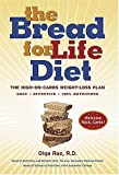 The Bread for Life Diet: The High-on-Carbs Weight-Loss Plan