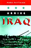 img - for Arming Iraq: How the U.S. and Britain Secretly Built Saddam's War Machine (Northeastern Series in Transnational Crime) book / textbook / text book