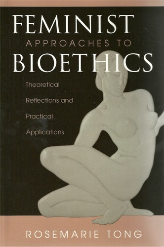 Feminist Approaches To Bioethics: Theoretical Reflections And Practical Applications, Tong, Rosemarie  Putnam