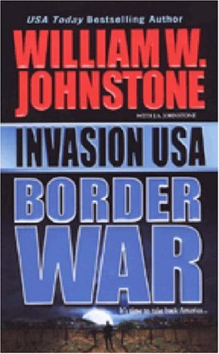 Invasion USA (Book 2) Border War, William W. Johnstone, J. A. Johnstone