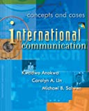 img - for International Communication: Concepts and Cases by Anokwa, Kwadwo, Lin, Carolyn A., Salwen, Michael B. (2003) Paperback book / textbook / text book