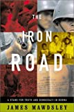 img - for The Iron Road: A Stand for Truth and Democracy in Burma book / textbook / text book