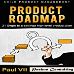 Agile Product Management: Product Roadmap: 21 Steps to Setting a High Level Product Plan |  Paul VII
