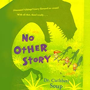 No Other Story | [Dr. Cuthbert Soup]