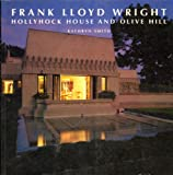Kathryn Smith Frank Lloyd Wright, Hollyhock House and Olive Hill: Buildings and Projects for Aline Barnsdall (California Architecture and Architects)
