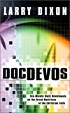 DocDEVOs: Ten-Minute Daily Devotionals on the Great Doctrines of the Christain Faith (0875098908) by Dixon, Larry
