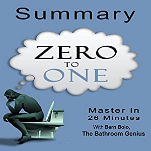 A 26-Minutes Summary of Zero to One: Notes on Startups, How to Build the Future Audiobook