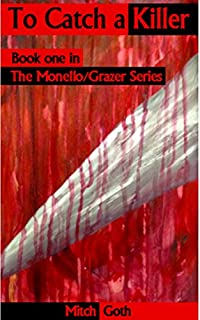 To Catch A Killer: Book One In The Monello/grazer Series by Mitch Goth ebook deal