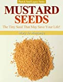 Mustard Seeds: The Tiny Seed That May Save Your Life! (Plant & Seed Legacy Series Book 1)