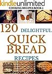 Quick Breads Cookbook: 120 Delightful...