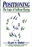 By Stuart H. Walker M.D. Positioning: The Logic of Sailboat Racing (1st)