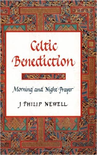 Celtic Benediction: Morning and Night Prayer written by J Philip Newell
