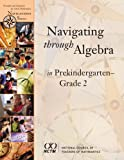 img - for Navigating Through Algebra in Prekindergarten- Grade 2 (Principles and Standards for School Mathematics Navigations Series) book / textbook / text book