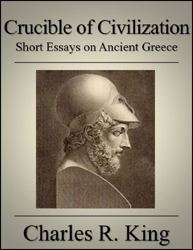 Free Kindle Book : Crucible of Civilization: Short Essays on Ancient Greece