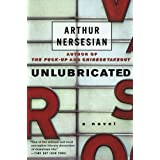Unlubricated: A Novel ~ Arthur Nersesian