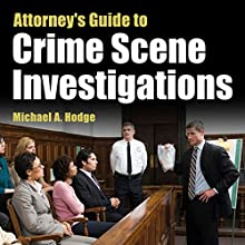 Attorney's Guide to Crime Scene Investigations (       UNABRIDGED) by Michael Hodge Narrated by Roger Wood
