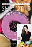 img - for Smoothie Secrets Revealed: A Guide to Enhance Your Health book / textbook / text book