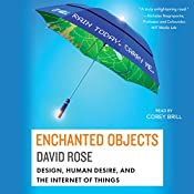 Enchanted Objects: Design, Human Desire, and the Internet of Things | [David Rose]