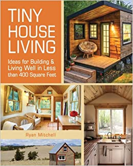 tiny house living ideas for building and living well in