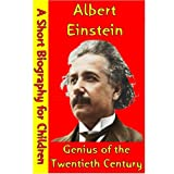 Albert Einstein : Genius of the Twentieth Century (A Short Biography for Children)