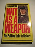 Wit as a Weapon: Political Joke in History (0584103956) by Larsen, Egon