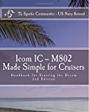 Icom IC - M802 Made Simple for Cruisers: Hand Book for Starting the Dream