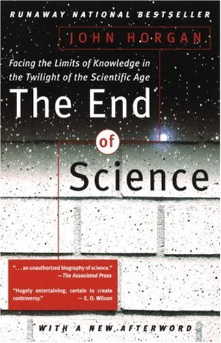 Image for The End Of Science: Facing The Limits Of Knowledge In The Twilight Of The Scientific Age