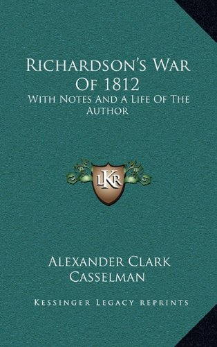 Richardson's War of 1812: With Notes and a Life of the Author
