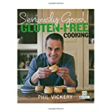 Seriously Good! Gluten-free Cooking: In Association with Coeliac UKby Phil Vickery