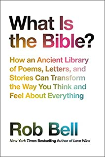 Book Cover: What Is the Bible?: How an Ancient Library of Poems, Letters, and Stories Can Transform the Way You Think and Feel About Everything