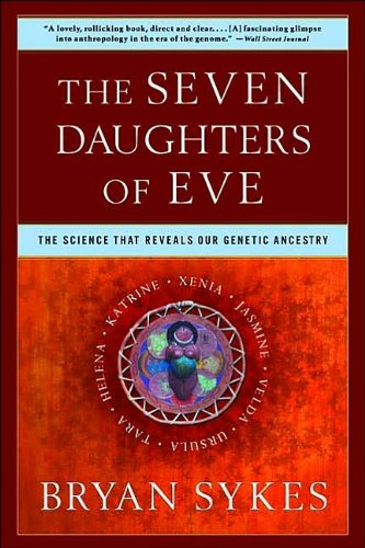 by Bryan Sykes The Seven Daughters of Eve: The Science That Reveals Our Genetic Ancestry(text only)[Paperback]2002 PDF