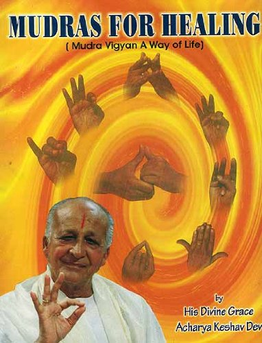 Mudras for Healing ; Mudra Vigyan : A Way of Life