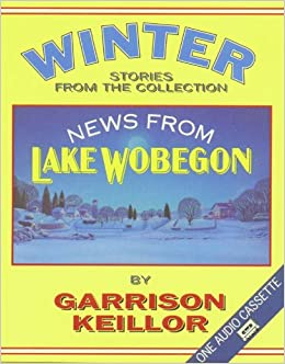 News from Lake Wobegon Winter: Garrison Keillor ...