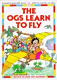 The Ogs Learn to Fly (Usborne Reading for Beginners) (0746020228) by Everett, Felicity